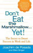 Don't Eat The Marshmallow Yet!: The Secret to Sweet Success in Work and Life