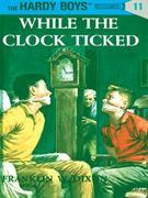 Hardy Boys 11: While the Clock Ticked: While the Clock Ticked