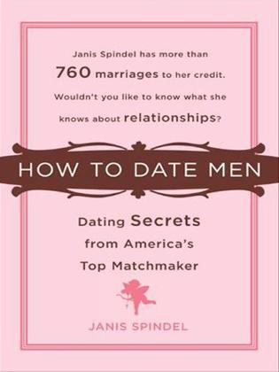 How to Date Men: Dating Secrets from America's Top Matchmaker