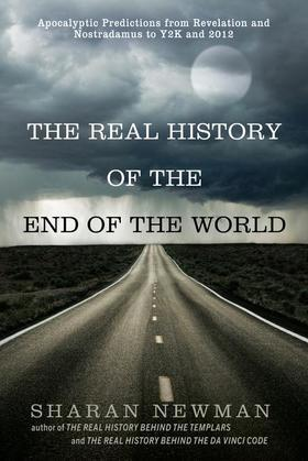 The Real History of the End of the World: Apocalyptic Predictions from Revelation and Nostradamus to Y2K and 2012