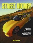 Street Rotary HP1549: How to Build Maximum Horsepower & Reliability into Mazda's 12a, 13b & RenesisEngines
