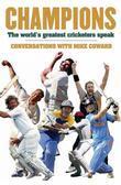 Champions: The World's Greatest Cricketers Speak