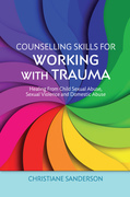 Counselling Skills for Working with Trauma: Healing From Child Sexual Abuse, Sexual Violence and Domestic Abuse