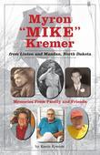 "Myron ""Mike"" Kremer from Linton and Mandan, North Dakota: Memories from Family and Friends"