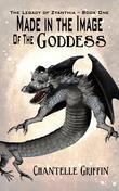 Made in the Image of the Goddess - The Legacy of Zyanthia - Book One