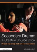 Secondary Drama: A Creative Source Book: Practical Inspiration for Teachers