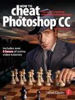 How to Cheat in Photoshop CSX 8e: The art of creating realistic photomontages