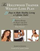 The Hollywood Trainer Weight-Loss Plan: 21 Days to Make Healthy Living a Lifetime Habit
