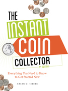 The Instant Coin Collector: Everything You Need to Know to Get Started Now