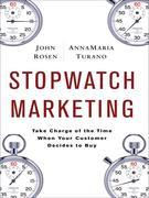 Stopwatch Marketing: Take Charge of the Time When Your Customer Decides to Buy