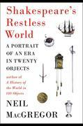 Neil MacGregor - Shakespeare's Restless World: A Portrait of an Era in Twenty Objects