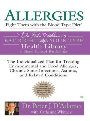 Allergies: Fight Them with the Blood Type Diet: The Individualized Plan for Treating Environmental and FoodAllergies, ChronicSinus Infections, Asthma
