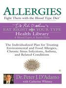Allergies: Fight Them with the Blood Type Diet: The Individualized Plan for Treating Environmental and Food Allergies, Chronic Sinus Infections, Asthm