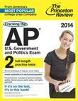 Cracking the AP U.S. Government & Politics Exam, 2014 Edition