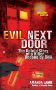 Evil Next Door: The Untold Stories of a Killer Undone by DNA