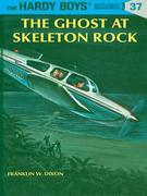Hardy Boys 37: The Ghost at Skeleton Rock: The Ghost at Skeleton Rock