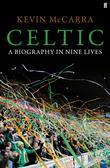 Celtic: A Biography in Nine Lives