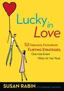 Lucky in Love: 52 Fabulous, Foolproof Flirting Strategies, One for Every Week of the Year