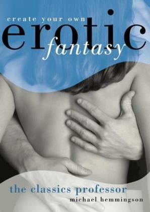 The Classics Professor: Create Your Own Erotic Fantasy
