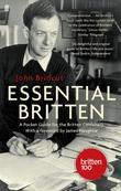 Essential Britten: A Pocket Guide for the Britten Centenary
