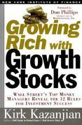 Growing Rich with Growth Stocks: Wall Street's Top Money Managers Reveal the 12 Rules for Investment Success