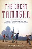 The Great Tamasha: Cricket, Corruption, and the Spectacular Rise of Modern India