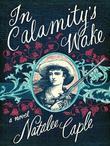 In Calamity's Wake: A Novel