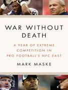 War Without Death: A Year of Extreme Competition in Pro Football