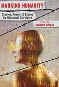 Marking Humanity: Stories, Poems, & Essays by Holocaust Survivors