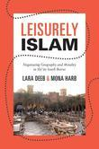 Leisurely Islam: Negotiating Geography and Morality in Shi'ite South Beirut