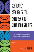 Scholarly Resources for Children and Childhood Studies: A Research Guide and Annotated Bibliography