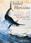 Veiled Horizons: Stories of Big Game Fish of the Sea