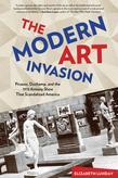 The Modern Art Invasion: Picasso, Duchamp, and the 1913 Armory Show That Scandalized America