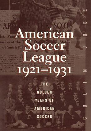 The American Soccer League: The Golden Years of American Soccer 1921-1931