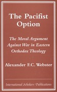The Pacifist Option: The Moral Argument Against War in Eastern Orthodox Theology