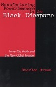 Manufacturing Powerlessness in the Black Diaspora: Inner-City Youth and the New Global Frontier