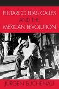Plutarco Elías Calles and the Mexican Revolution