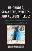 Neighbors, Strangers, Witches, and Culture-Heroes: Ritual Powers of Smith/Artisans in Tuareg Society and Beyond