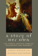 A Story of Her Own: The Female Oedipus Complex Reexamined and Renamed