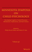 Minnesota Symposia on Child Psychology: Developing Cognitive Control Processes: Mechanisms, Implications, and Interventions