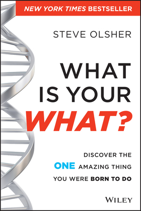 What Is Your WHAT: Discover The One Amazing Thing You Were Born To Do