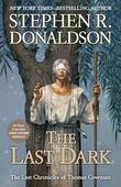 The Last Dark: The climax of the entire Thomas Covenant Chronicles