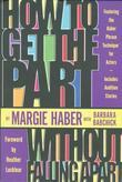 How to Get the Part...Without Falling Apart!: Featuring the Haber Phrase Technique for Actors