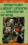 American Labor Unions in the Electoral Arena