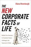 The New Corporate Facts of Life: Rethink Your Business to Transform Today's Challenges Into Tomorrow's Profits