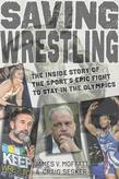 Saving Wrestling: The Inside Story of the Sport's Epic Fight to Stay in the Olympics