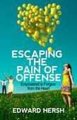 Escaping the Pain of Offense: Empowered to Forgive from the Heart