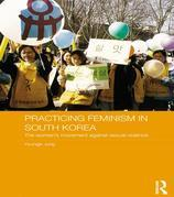 Practicing Feminism in South Korea: The Women's Movement Against Sexual Violence: The Women's Movement Against Sexual Violence