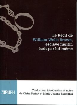 Le récit de William Wells Brown, esclave fugitif, écrit par lui-même