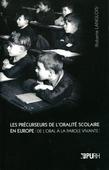Les Précurseurs de l'oralité scolaire en Europe. De l'oral à la parole vivante